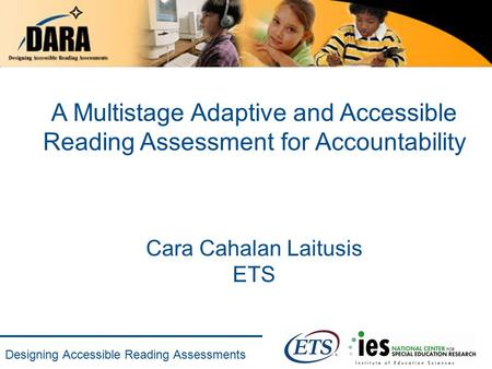Designing Accessible Reading Assessments A Multistage Adaptive and Accessible Reading Assessment for Accountability Cara Cahalan Laitusis ETS.