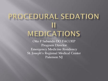 Otto F Sabando DO FACOEP Program Director Emergency Medicine Residency St. Joseph's Regional Medical Center Paterson NJ.