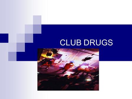 "CLUB DRUGS. GHB Depressant; banned by FDA Odorless, colorless liquid ""Date Rape"" drug Effect: drowsiness, dizziness, nausea, physically addicting."