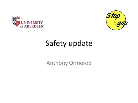Safety update Anthony Ormerod. Why is safety important? Clinical trial / European directive MHRA / governance Severe disease Patients have large burden.