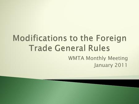 WMTA Monthly Meeting January 2011. Dated December 24, 2010, Mexican IRS Ministry issued modifications to the Foreign Trade General Rules, which imply.
