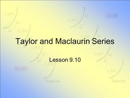 Taylor and Maclaurin Series Lesson 9.10. Convergent Power Series Form Consider representing f(x) by a power series For all x in open interval I Containing.