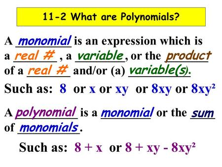 11-2 What are Polynomials? A _________ is an expression which is a _______, a ________, or the _______ of a _______ and/or (a) __________ Such as: 8 or.