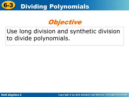 Objective Use long division and synthetic division to divide polynomials.