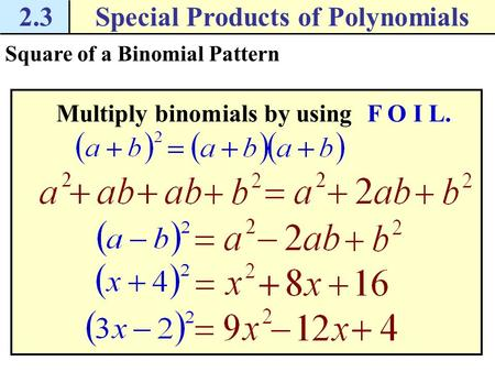 2.3Special Products of Polynomials Square of a Binomial Pattern Multiply binomials by using F O I L.