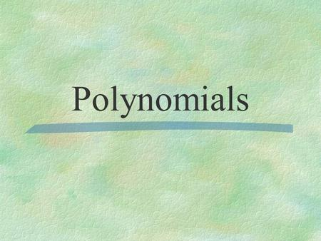 Polynomials. Polynomial Term Binomial Trinomial 1 or more monomials combined by addition or subtraction each monomial in a polynomial polynomial with.