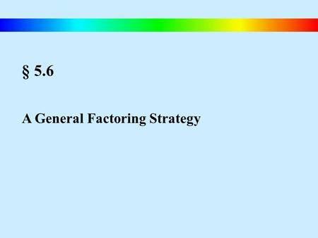 § 5.6 A General Factoring Strategy. Blitzer, Intermediate Algebra, 4e – Slide #81 A Strategy for Factoring Polynomials A Strategy for Factoring a Polynomial.