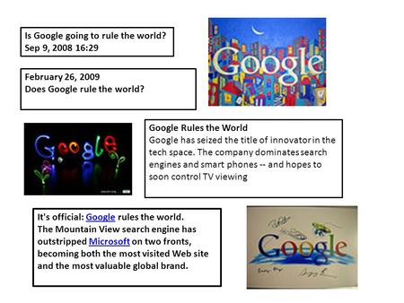 Is Google going to rule the world? Sep 9, 2008 16:29 Google Rules the World Google has seized the title of innovator in the tech space. The company dominates.