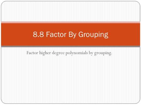 Factor higher degree polynomials by grouping.