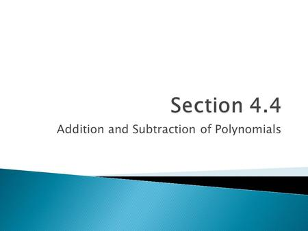 Addition and Subtraction of Polynomials.  A Polynomial is an expression comprised of one or more terms. Terms are separated by + or – (Polynomials are.