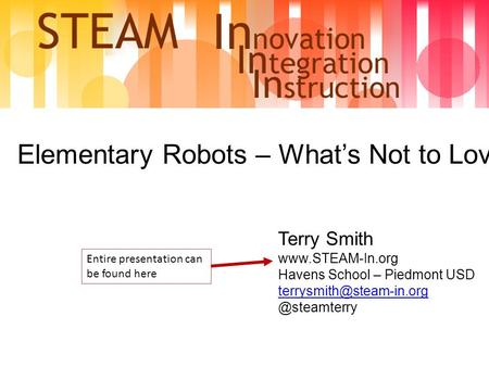 Elementary Robots – What's Not to Love? Terry Smith  Havens School – Piedmont Entire presentation.