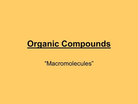 "Organic Compounds ""Macromolecules""."