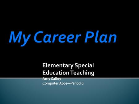 Elementary Special Education Teaching Amy Calley Computer Apps—Period 6.