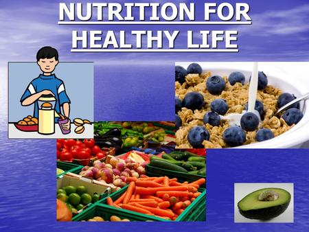 NUTRITION FOR HEALTHY LIFE. What do we need for health?