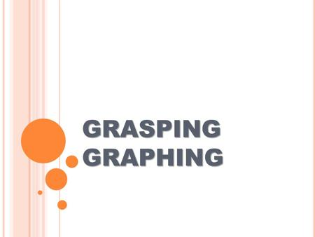 GRASPING GRAPHING. Graphs are visual representations of data you collect in an experiment. There are many types of graphs including: bar, line, scatter.