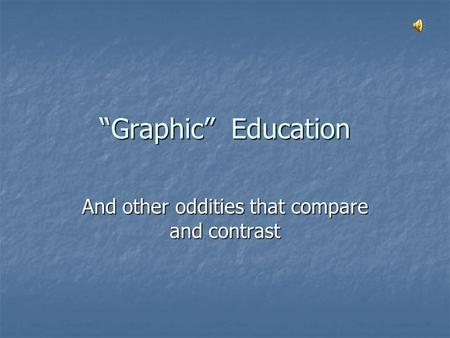 """Graphic"" Education And other oddities that compare and contrast."