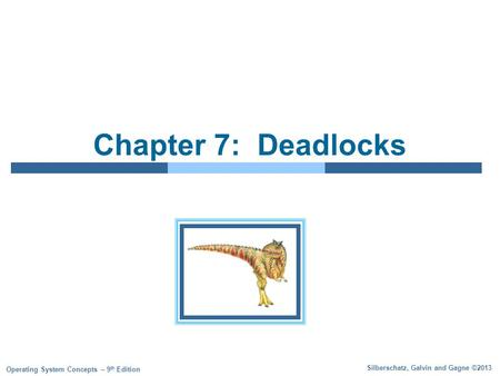 Silberschatz, Galvin and Gagne ©2013 Operating System Concepts – 9 th Edition Chapter 7: Deadlocks.