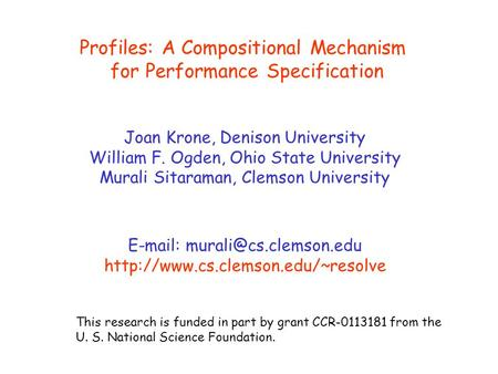 This research is funded in part by grant CCR-0113181 from the U. S. National Science Foundation. Profiles: A Compositional Mechanism for Performance Specification.