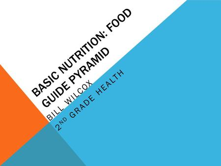 BASIC NUTRITION: FOOD GUIDE PYRAMID BILL WILCOX 2 ND GRADE HEALTH.