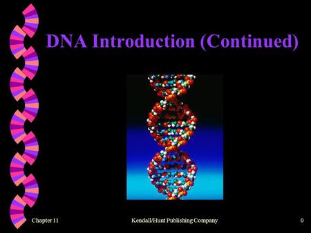 Chapter 11 Kendall/Hunt Publishing Company0 DNA Introduction (Continued)