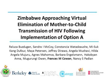 Zimbabwe Approaching Virtual Elimination of Mother-to-Child Transmission of HIV Following Implementation of Option A Raluca Buzdugan, Sandra I McCoy, Constancia.