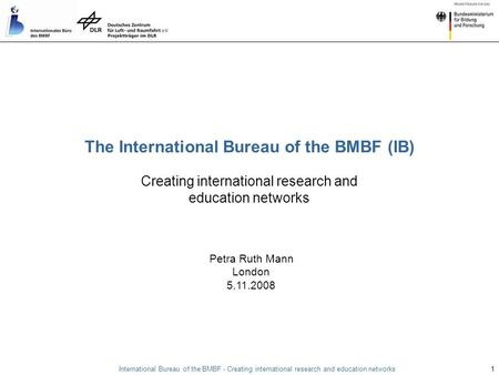 International Bureau of the BMBF - Creating international research and education networks 1 Creating international research and education networks Petra.