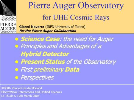 Pierre Auger Observatory for UHE Cosmic Rays Gianni Navarra (INFN-University of Torino) for the Pierre Auger Collaboration XXXXth Rencontres de Moriond.