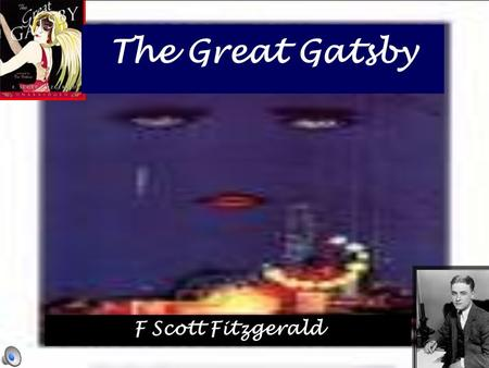 The Great Gatsby F Scott Fitzgerald. Author F. Scott Fitzgerald ' s Life F. Scott Fitzgerald and the American Dream F. Scott Fitzgerald's life is a tragic.