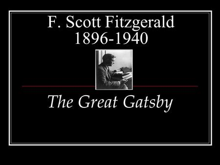 F. Scott Fitzgerald 1896-1940 The Great Gatsby. Early Life: Born in St. Paul, Minnesota Distant relative of Francis Scott Key His father was a business.
