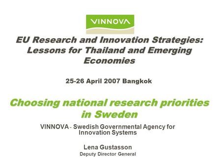 EU Research and Innovation Strategies: Lessons for Thailand and Emerging Economies Choosing national research priorities in Sweden EU Research and Innovation.