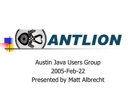 Austin Java Users Group 2005-Feb-22 Presented by Matt Albrecht.