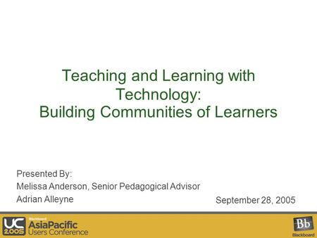 Teaching and Learning with Technology: Building Communities of Learners Presented By: Melissa Anderson, Senior Pedagogical Advisor Adrian Alleyne September.