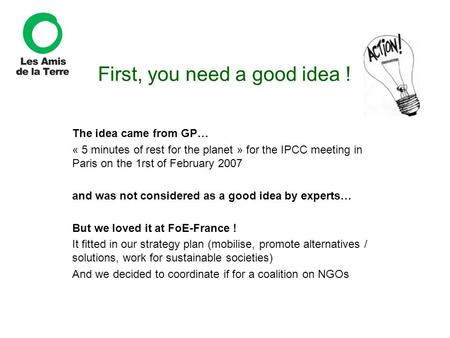 First, you need a good idea ! The idea came from GP… « 5 minutes of rest for the planet » for the IPCC meeting in Paris on the 1rst of February 2007 and.