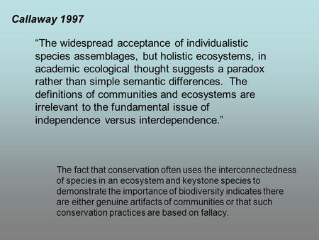 "Callaway 1997 ""The widespread acceptance of individualistic species assemblages, but holistic ecosystems, in academic ecological thought suggests a paradox."