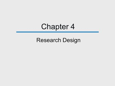 Chapter 4 Research Design. Three Purposes of Research 1. Exploration 2. Description 3. Explanation.