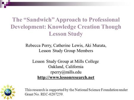 "The ""Sandwich"" Approach to Professional Development: Knowledge Creation Though Lesson Study Rebecca Perry, Catherine Lewis, Aki Murata, Lesson Study Group."