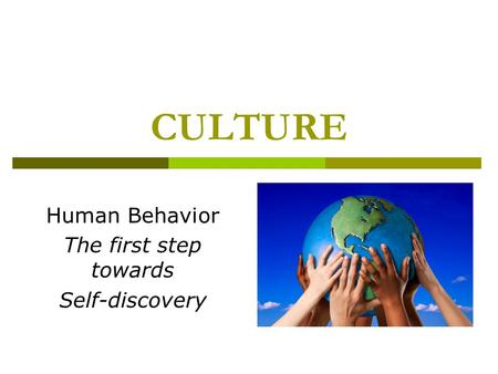 CULTURE Human Behavior The first step towards Self-discovery.