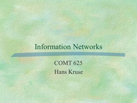 Information Networks COMT 625 Hans Kruse. COMT 625 - Hans Kruse2 What is a network? Nodes End (User) Nodes Interior (Network) Nodes Links.