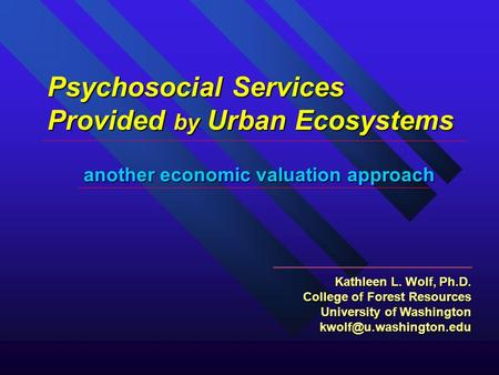 Another economic valuation approach Kathleen L. Wolf, Ph.D. College of Forest Resources University of Washington Psychosocial Services.