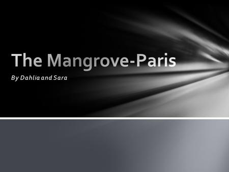 By Dahlia and Sara. Location of Paris The mangrove is located in France. France located in Europe.