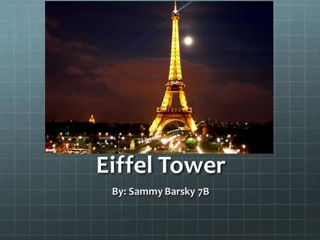 Eiffel Tower By: Sammy Barsky 7B. The structure I chose is called the Eiffel Tower and it is located in Avenue Anatole France, 75007 Paris, France.