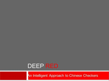 DEEP RED An Intelligent Approach to Chinese Checkers.