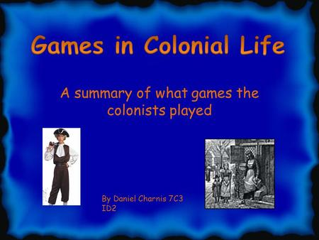 A summary of what games the colonists played By Daniel Charnis 7C3 ID2.