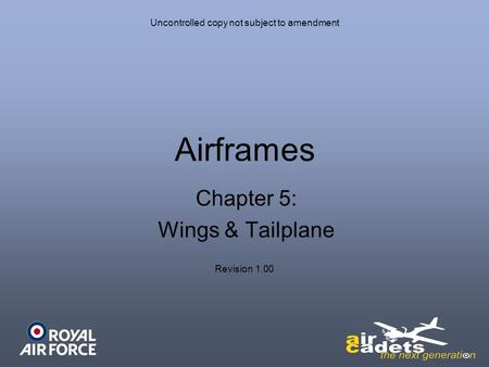 Uncontrolled copy not subject to amendment Airframes Revision 1.00 Chapter 5: Wings & Tailplane.