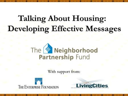 With support from: Talking About Housing: Developing Effective Messages.