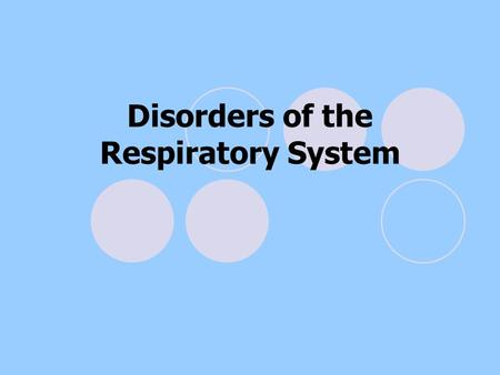 Disorders of the Respiratory System. Anthrax  Caused by spores of the bacterium Atelectasis  A collapse of part or all of a lung, caused by a tumor.