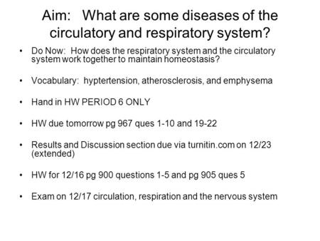 Aim: What are some diseases of the circulatory and respiratory system? Do Now: How does the respiratory system and the circulatory system work together.