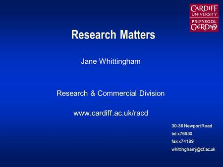 Research Matters Jane Whittingham Research & Commercial Division  30-36 Newport Road tel x76930 fax x74189