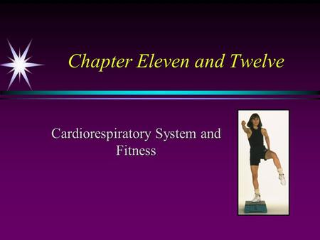 Chapter Eleven and Twelve Cardiorespiratory System and Fitness.