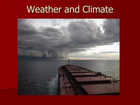 Weather and Climate. What is the difference between Weather and Climate? What is the difference between Weather and Climate? What is the difference between.